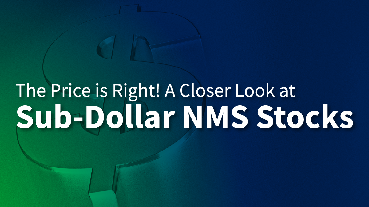 The Price is Right! A Closer Look at Sub-Dollar NMS Stocks Thumbnail