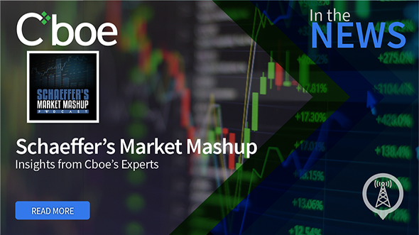 Cboe in the News: Schaeffer's Market Mashup Thumbnail