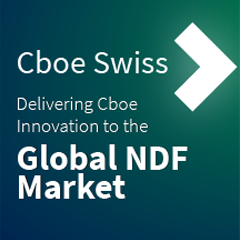 Cboe Swiss. Delivering Cboe Innovation to the Global NDF Market