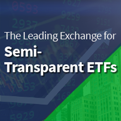 The Leading Exchange for Semi-Transparent ETFs